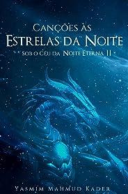 Canções às Estrelas da Noite (Sob o Céu da Noite Eterna Livro 2)