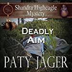 Deadly Aim: A Shandra Higheagle Mystery | Paty Jager