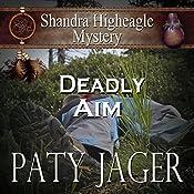 Deadly Aim: A Shandra Higheagle Mystery | Paty Jager
