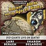 Ancient Aliens and the Age of Giants: Through the Wormhole | Lars Bergen,Sharon Delarose