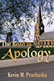 The Road to Apology, Kevin M. Prochaska, 1418413089