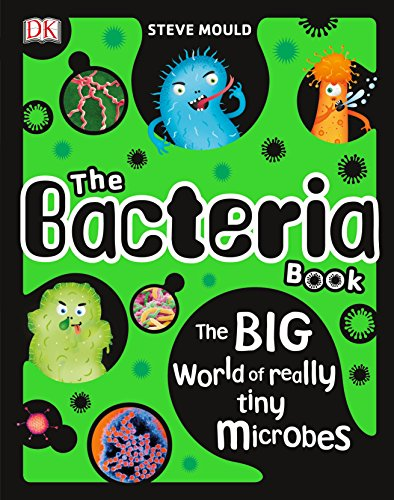 Book Cover: The Bacteria Book: The Big World of Really Tiny Microbes