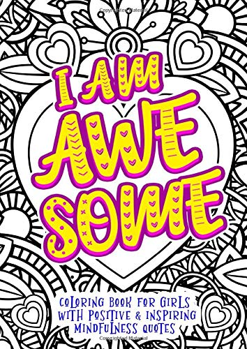 I Am Awesome Coloring Book For Girls With Positive Inspiring Mindfulness Quotes Inspirational Coloring Book To Build Confidence Coloring Books And Inspiring Journals Publishing Creative Affirmations 9781657724334 Amazon Com Books