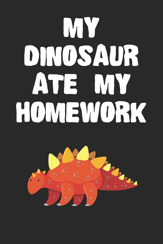 My Dinosaur Ate My Homework Notebook Cool Dinosaur Gift Journal For Boys Girls Men Women And Adult Dinosaur Lovers Amazon Co Uk Notebooks No Fuss 9781671985728 Books