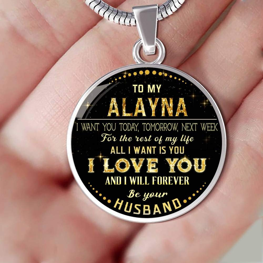 Valentines Gifts for Her to My Alayna I Want You Today Next Week for The Rest of Life All I Want is You I Love You and I Will Forever Be Your Husband Funny Necklace Tomorrow