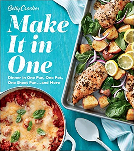 One Sheet Pan One Pot and More Betty Crocker Make It in One: Dinner in One Pan