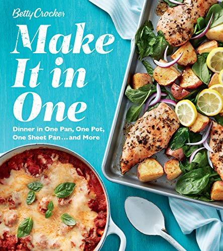 Betty Crocker Make It in One: Dinner in One Pan, One Pot, One Sheet Pan . . . and More by Betty Crocker