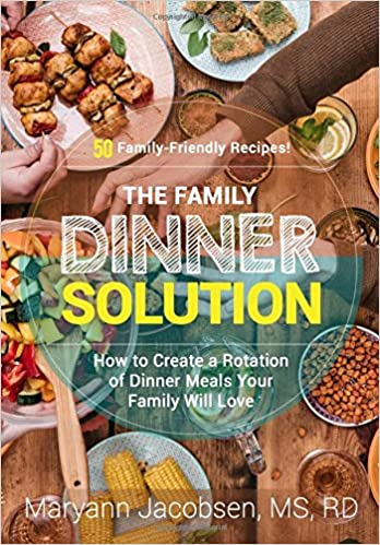 The Family Dinner Solution: How to Create a Rotation of Dinners Your Family Will Love