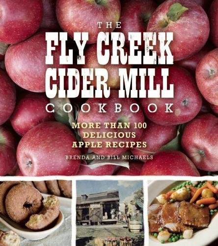 The Fly Creek Cider Mill Cookbook: More than 100 Delicious Apple Recipes by Brenda Palmer Michaels, Bill Michaels
