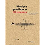 La physique quantique en 30 secondes: Les 50 théories quantiques les plus importantes, expliquées en moins d'une minute
