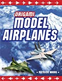 Origami Model Airplanes: Create Amazingly Detailed Model Airplanes Using Basic Origami Techniques!: Origami Book with 23 Designs & Plane Histories