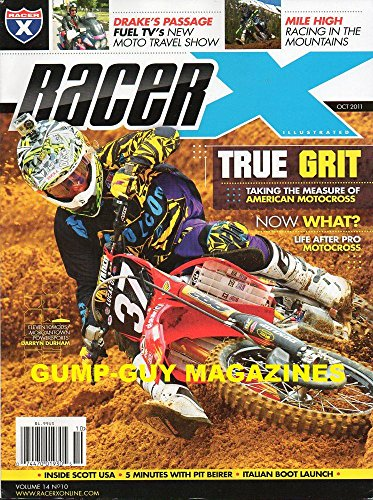 Racer X October 2011 Magazine DRAKE'S PASSAGE FUEL TV's NEW MOTO TRAVEL SHOW Mile High Racing In The Mountains TRUE GRIT: TAKING THE MEASURE OF AMERICAN MOTOCROSS
