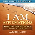 I AM Affirmations: Rapidly Change Your Life with the Law of Attraction via Beach Hypnosis and Meditation Speech by Jasmine Harris Narrated by Michael Griffith