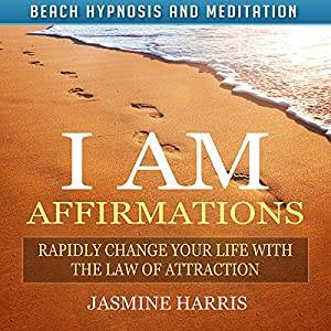 I AM Affirmations: Rapidly Change Your Life with the Law of Attraction via Beach Hypnosis and Meditation Speech
