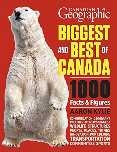 Canadian Geographic Biggest and Best of Canada: 1000 Facts and Figures by Aaron Kylie (September 11,2014)