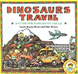 Dinosaur's Travel, Laurie Krasny Brown and Marc Brown, 0316112534