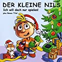 Der kleine Nils. Ich will doch nur spielen! Hörspiel von Oliver Döhring Gesprochen von: Oliver Döhring