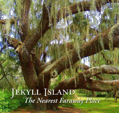 Jekyll Island: The Nearest Faraway Place (Volume - Place Nearest