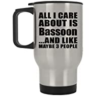 All I Care About Is Bassoon - Travel Mug Stainless Steel Insulated Lid Tumbler Best Funny Gag Gift Idea for Friend Birthday Bday Christmas Xmas Anniversary