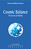 Cosmic Balance;  the Secret of Polarity (Izvor Collection Book 237) (English Edition)