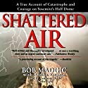 Shattered Air: A True Account of Catastrophe and Courage on Yosemite's Half Dome Audiobook by Bob Madgic, Adrian Esteban Narrated by Anthony Heald