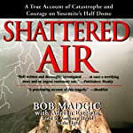 Shattered Air: A True Account of Catastrophe and Courage on Yosemite's Half Dome | Bob Madgic,Adrian Esteban