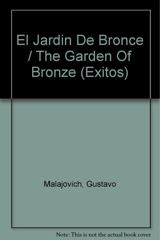 El Jardin De Bronce / The Garden Of Bronze (Exitos): Amazon.es: Malajovich, Gustavo: Libros