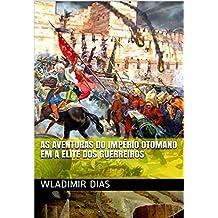 AS AVENTURAS DO IMPÉRIO OTOMANO EM A ELITE DOS GUERREIROS (Portuguese Edition)