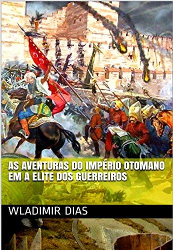 AS AVENTURAS DO IMPÉRIO OTOMANO EM A ELITE DOS GUERREIROS
