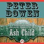 Ash Child: A Montana Mystery featuring Gabriel Du Pré, Book Nine   Peter Bowen