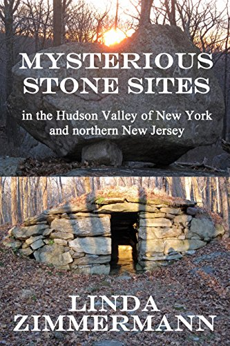 Mysterious Stone Sites: In the Hudson Valley of New York and northern New - York Solstice New