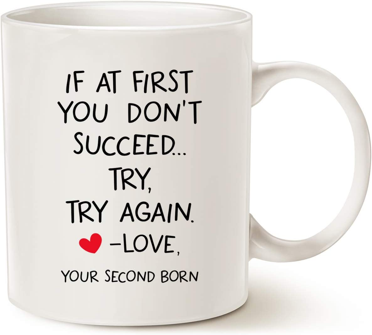 MAUAG Funny Quote Coffee Mug for Mom Dad, If At First You Don't Succeed. Try, Try Again. Love, Your Second Born Cups Best Birthday Christmas Gifts from Daughter Son, White 11 Oz