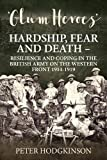 Glum Heroes: Hardship, Fear and Death - Resilience and coping in the British Army on the Western Front 1914-1918 (Wolverhampton Military Studies)