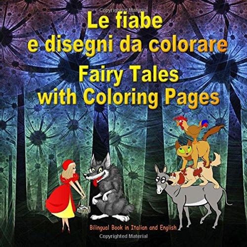 Le fiabe e disegni da colorare. Fairy Tales with Coloring Pages. Bilingual Italian - English Book: Dual Language Book for Kids (Italian and English Edition)