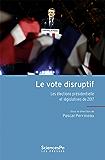 Le vote disruptif: Les élections présidentielles et législatives de 2017