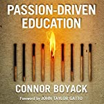Passion-Driven Education: How to Use Your Child's Interests to Ignite a Lifelong Love of Learning | Connor Boyack