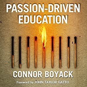 Passion-Driven Education: How to Use Your Child's Interests to Ignite a Lifelong Love of Learning Hörbuch