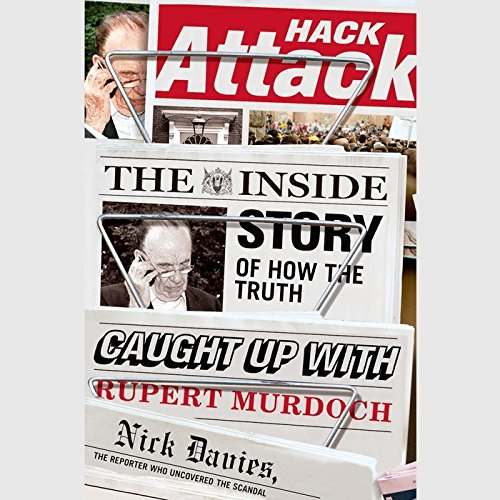 Hack Attack: The Inside Story of How the Truth Caught Up with Rupert Murdoch by Blackstone Audiobooks