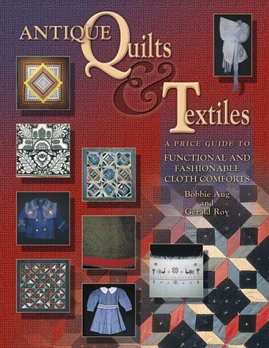Download Antique Quilts & Textiles: A Price Guide to Functional and Fashionable Cloth Comforts ebook