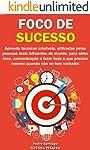 Foco de Sucesso: 23 Métodos para Mais Produtividade, Mais Disciplina, Menos Procrastinação, Menos Stress e MAIS SUCESSO!