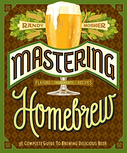 Mastering Homebrew: The Complete Guide to Brewing Delicious Beer cover
