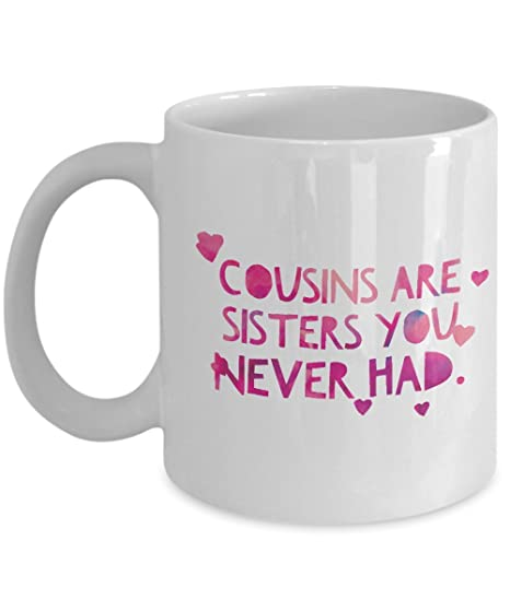 female cousin gift cousins are sisters you never had cousin mug cousin sister