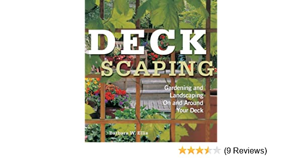 Deckscaping: Gardening And Landscaping On And Around Your Deck: Barbara W.  Ellis: 9781580174084: Amazon.com: Books