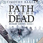 Path of the Dead: Hungry Ghosts, Book 1 | Timothy Baker