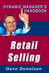 Retail Selling: The Dynamic Manager's Handbook On How To Increase Retail Sales (The Dynamic Manager's Handbooks 11)