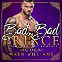 Bad, Bad Prince: A Royal Bad Boy Romance Audiobook by Wren Williams Narrated by Holly Adams, Joe Arden