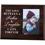 Elegant Signs The Love Between a Father and Daughter Last Forever - Wood Picture Frame Holds 4x6 Photo - Daughter or Dad Gift