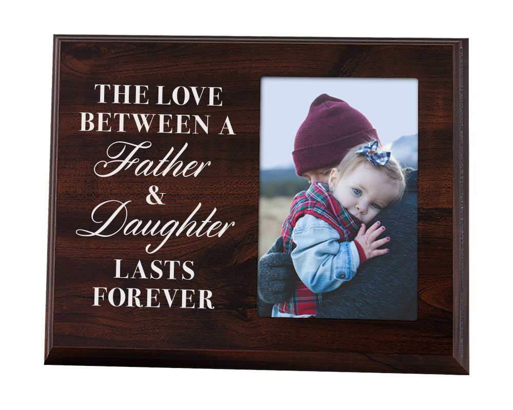 Elegant Signs The Love Between a Father and Daughter Last Forever - Wood Picture Frame Holds 4x6 Photo - Daughter or Dad Gift for Birthday, Christmas, or Father's Day or Father's Day