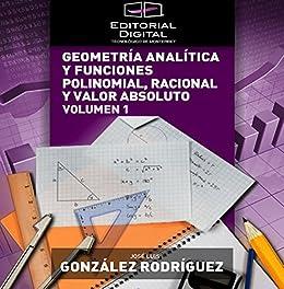 Geometría analítica y funciones polinomial, racional y valor absoluto. Volumen 1 (Spanish Edition) by [Rodríguez, José Luis González]