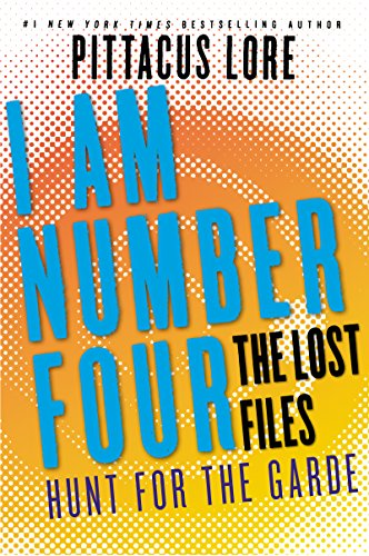 I Am Number Four: The Lost Files: Hunt for the Garde (Lorien Legacies: The Lost Files Book 15)